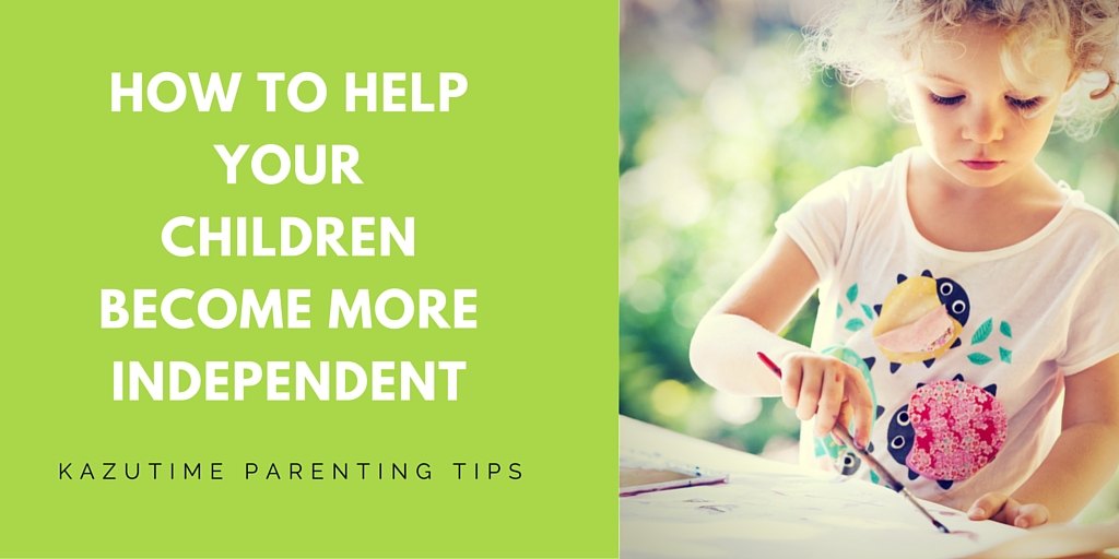How to Help Your Children Become More Independent