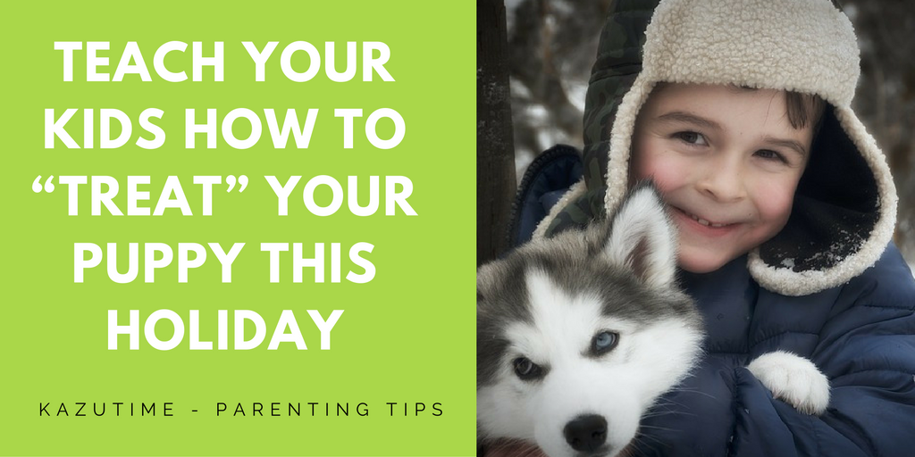 "Teach Your Kids How to ""Treat"" Your Puppy this Holiday"