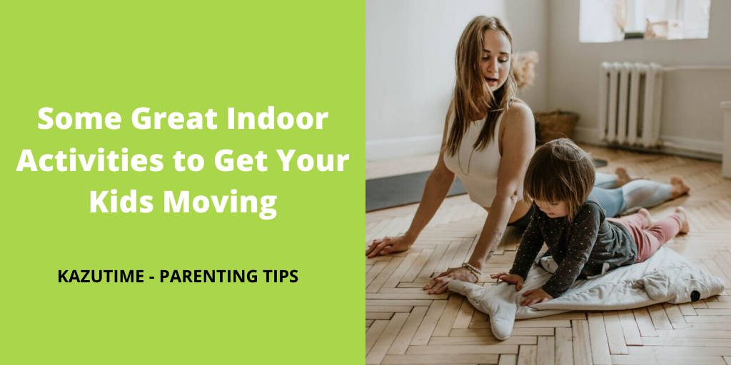 Some Great Indoor Activities to Get Your Kids Moving